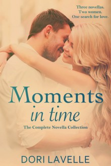Moments In Time: The Complete Novella Collection - Dori Lavelle