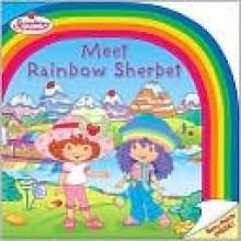 Meet Rainbow Sherbet - Sudipta Bardhan-Quallen, Josie Yee