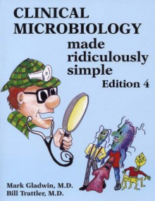 Clinical Microbiology Made Ridiculously Simple - Mark Gladwin