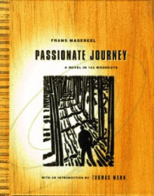 Passionate Journey - Frans Masereel, Thomas Mann
