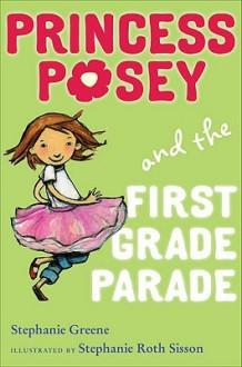 Princess Posey and the First Grade Parade - Stephanie Greene, Stephanie Sisson, Stephanie Greene