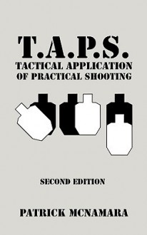 T.A.P.S. : Tactical Application of Practical Shooting - Patrick McNamara