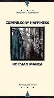 Compulsory Happiness - Norman Manea, Linda Coverdale