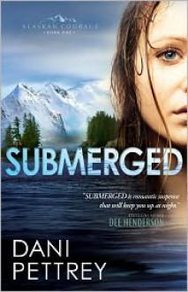 Submerged (Alaskan Courage Book #1) - Dani Pettrey