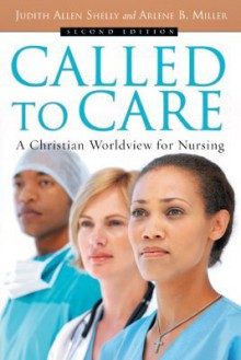 Called to Care: A Christian Worldview for Nursing - Judith Allen Shelly, Arlene B. Miller