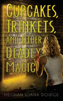Cupcakes, Trinkets, and Other Deadly Magic: 1 (The Dowser Series) - Meghan Ciana Doidge