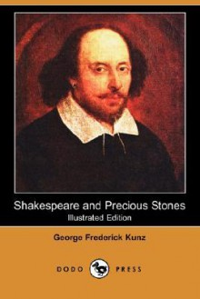 Shakespeare and Precious Stones (Illustrated Edition) (Dodo Press) - George Frederick Kunz