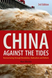China Against the Tides, 3rd Ed.: Restructuring through Revolution, Radicalism and Reform - Marc J. Blecher