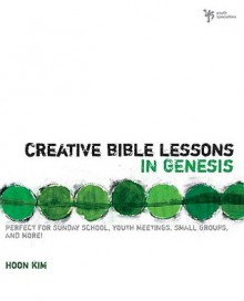 Creative Bible Lessons in Genesis - Hoon Kim