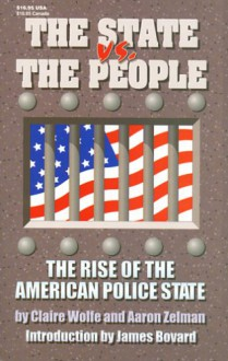 The State vs. the People: The Rise of the American Police State - Claire Wolfe, Aaron Zelman