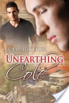 Unearthing Cole - A. M. Arthur