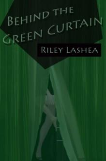 Behind the Green Curtain - Riley Lashea