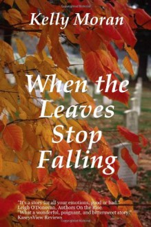 When the Leaves Stop Falling - Kelly Moran