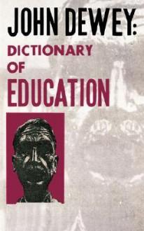 Dictionary of Education - John Dewey