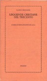 Leggende cristiane del trecento - Anonymous Anonymous, Giuseppe De Luca