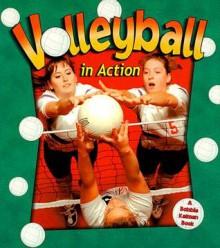 Volleyball in Action - John Crossingham, Bobbie Kalman