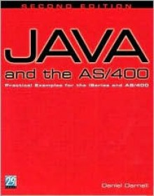 Java and the AS/400: Practical Examples for the iSeries and AS/400 - Daniel Darnell