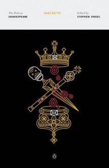Macbeth (The Pelican Shakespeare) - William Shakespeare,A.R. Braunmuller,Stephen Orgel,Stephen Orgel,Stephen Orgel