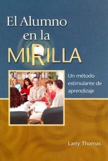 El Alumno En La Mirilla: Un Metodo Estimulante de Aprendizaje - Larry Thomas