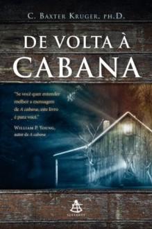 De volta à cabana (Portuguese Edition) - C. Baxter Kruger, Wm. Paul Young