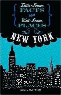 New York (Little-Known Facts about Well-Known Places) - David Hoffman