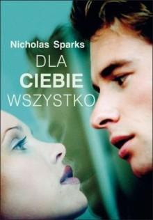 Dla Ciebie Wszystko (Polska wersja jezykowa) - Nicholas Sparks