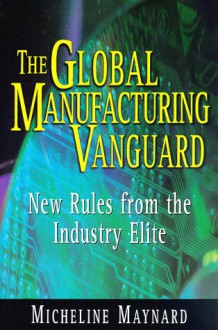 The Global Manufacturing Vanguard: New Rules from the Industry Elite - Micheline Maynard