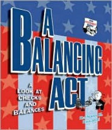 A Balancing Act: A Look at Checks and Balances - Kathiann M. Kowalski