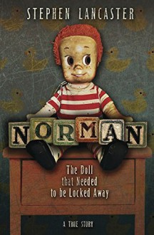 Norman: The Doll That Needed to Be Locked Away - Stephen Lancaster