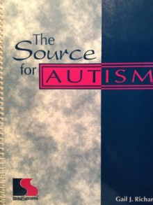 The Source for Autism - Gail J Richard