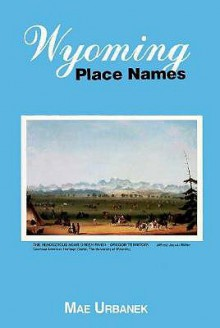 Wyoming Place Names - Mae Urbanek