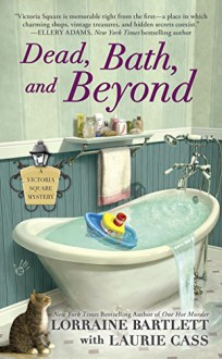 Dead, Bath, and Beyond: A Victoria Square Mystery - Laurie Cass,Lorraine Bartlett