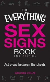 The Everything Sex Signs Book: Astrology between the sheets - Constance Stellas