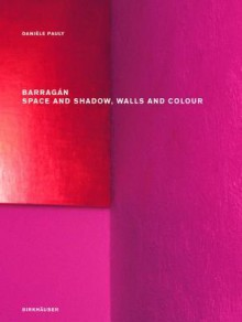 Barragan: Space and Shadow, Walls and Colour - Danièle Pauly