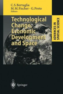 Technological Change, Economic Development and Space - Cristoforo S. Bertuglia, Manfred M. Fischer, Giorgio Preto