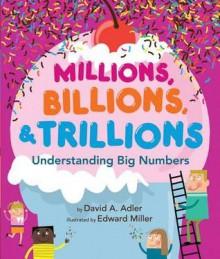 Millions, Billions, & Trillions: Understanding Big Numbers - David A. Adler, Edward Miller