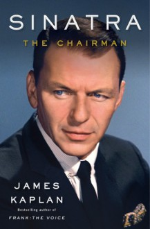 Sinatra: The Chairman - James Kaplan
