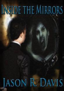 Inside the Mirrors - Jason R. Davis