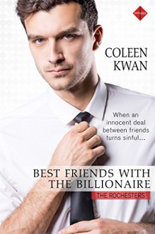 Best Friends with the Billionaire (The Rochesters) - Coleen Kwan