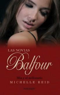 Mia y el millonario (Las novias Balfour) (Spanish Edition) - Michelle Reid