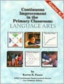 Continuous Improvement in the Primary Classroom: Language Arts, Grades K-3 - Karen R. Fauss