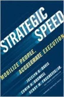 Strategic Speed: Mobilize People, Accelerate Execution - Jocelyn Davis