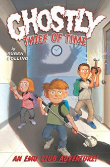 Ghostly Thief of Time: An EMU Club Adventure - Ruben Bolling