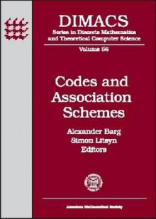 Codes And Association Schemes: Dimacs Workshop Codes And Association Schemes, November 9 12, 1999, Dimacs Center - Alexander Barg, Simon Litsyn