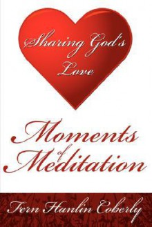 Moments of Meditation: Sharing God's Love - Fern Coberly