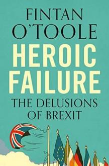 Heroic Failure - Fintain O'Toole