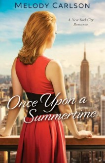 Once Upon a Summertime: A New York City Romance (Follow Your Heart) - Melody Carlson
