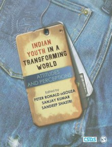 Indian Youth In A Transforming World: Attitudes And Perceptions - Peter Ronald deSouza, Sanjay Kumar, Sandeep Shastri