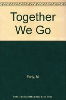Together We Go - Margaret Early