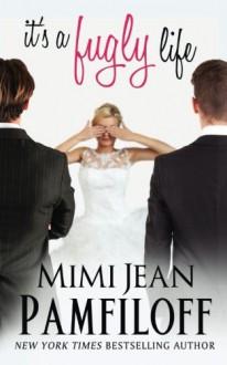 it's a fugly life (The Fugly Series Book 2) (Volume 2) - Mimi Jean Pamfiloff